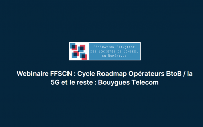 Eric Nizard a animé le webinaire FFSCN « Cycle Roadmap Opérateurs BtoB / la 5G et le reste : Bouygues Telecom»